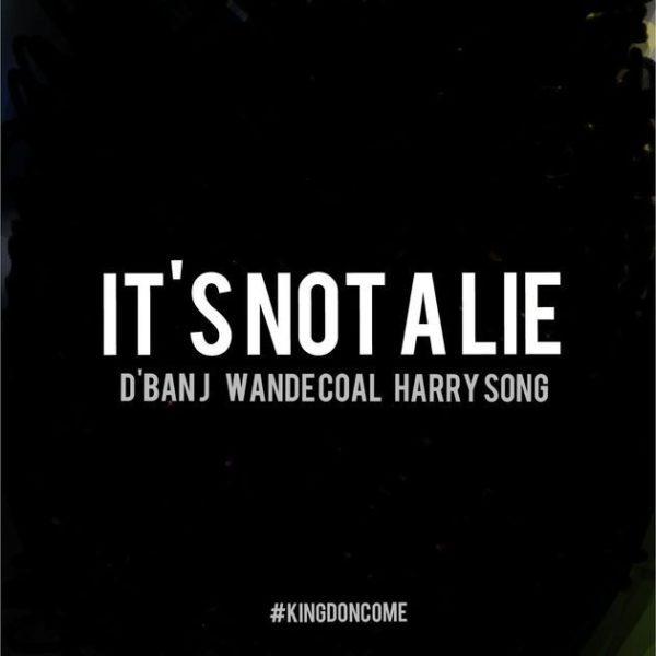"D'Banj-It's-Not-A-Lie-Ft.-HarrySong-Wande-Coal [LYRICS] D'Banj ""IT's NOT A LIE"" ft Wande Coal x Harrysong LYRICS to Nigeria Hottest Singles"