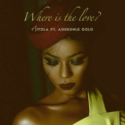 Niyola-ft-Adekunle-Gold-WHERE-IS-THE-LOVE Niyola – Where is the Love ft Adekunle Gold [LYRICS] LYRICS to Nigeria Hottest Singles