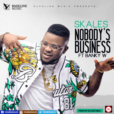"""Skales """"NOBODY's BUSINESS"""" ft Banky W"""