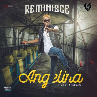 "Reminisce – ""Angelina"" (Prod. By Krisbeats)"